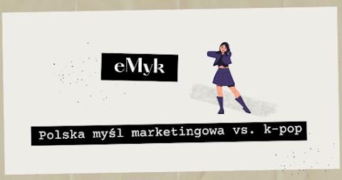 [eMyk] Polska myśl marketingu vs. k-pop