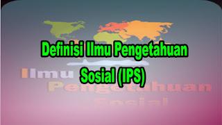 Definisi Ilmu Pengetahuan Sosial (IPS)