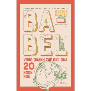 Babel Vòng Quanh Thế Giới Qua 20 Ngôn Ngữ ebook PDF EPUB AWZ3 PRC MOBI