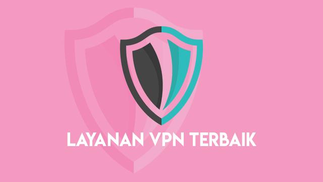 15 Rekomendasi Layanan VPN Gratis Terbaik
