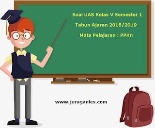Contoh Soal UAS PPKn Kelas 5 Semester 1 Terbaru Tahun Ajaran 2018/2019