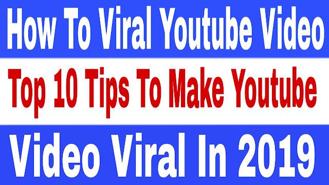 Top 10 Tips and methods to make your video go viral on YouTube in 2019