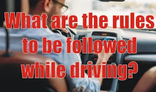 What are the rules to be followed while driving?