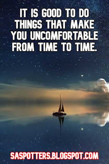 It is good to do things that make you uncomfortable from time to time.