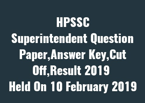 HPSSC Superintendent Question Paper,Answer Key,Cut Off,Result 2019 | Held On 10 February 2019 |