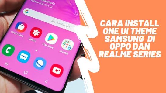 CUMA 3 STEP! Cara Install One UI Theme Samsung  di OPPO  dan Realme Series