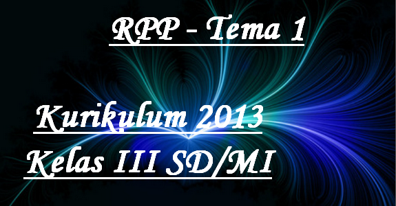 RPP Kelas 3 SD/MI Tema 1 K13 Edisi Revisi 2018