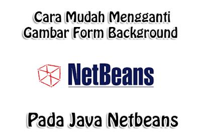 Cara Mudah Mengganti Gambar Form Background pada Java Netbeans