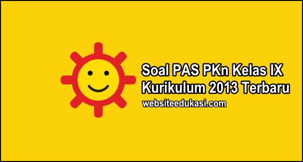 Soal PAS PKn Kelas 9 Kurikulum 2013 Tahun 2019/2020