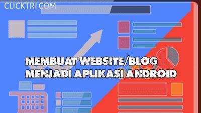Cara Membuat Website Atau Blog Menjadi Aplikasi Android