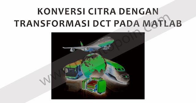 Konversi Citra dengan Transformasi DCT pada MATLAB