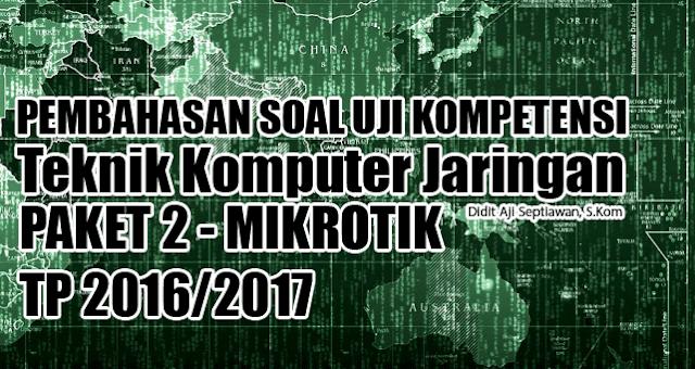 Sukses Uji Kompetensi UK Paket 2 Teknik Komputer Jaringan TKJ Mikrotik 2017