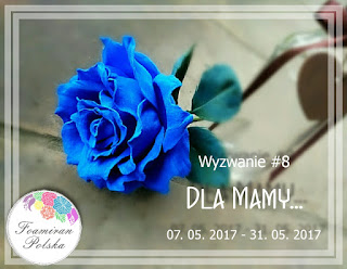 http://foamiranpolska.blogspot.com/2017/05/wyzwanie8-dla-mamy.html