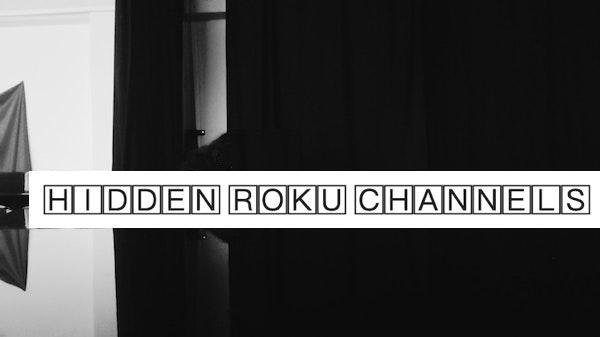 Hidden Roku Channels
