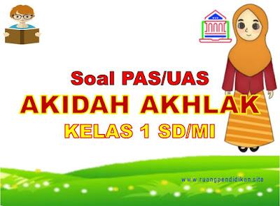 Soal PAS/UAS Akidah Akhlak Kelas 1 SD/MI