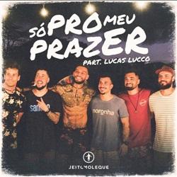 Baixar Só Pro Meu Prazer - Jeito Moleque e Lucas Lucco Mp3
