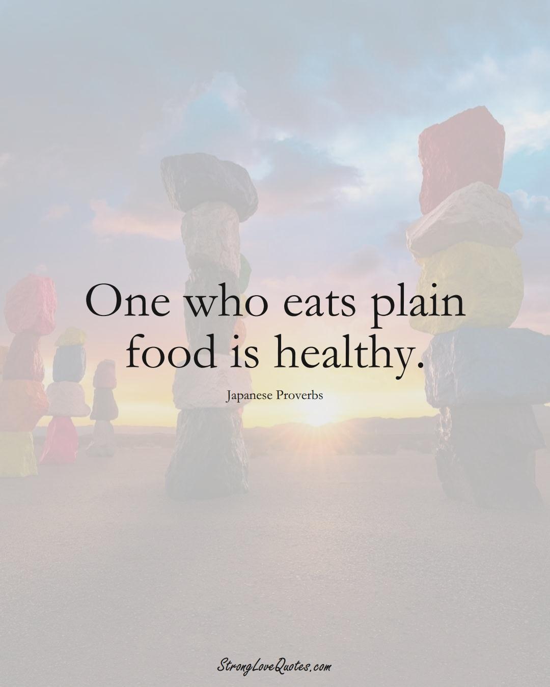 One who eats plain food is healthy. (Japanese Sayings);  #AsianSayings