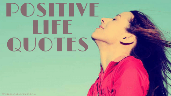 Positive Life Quotes ? Here comes the Sweetest of it all you have been waiting for.