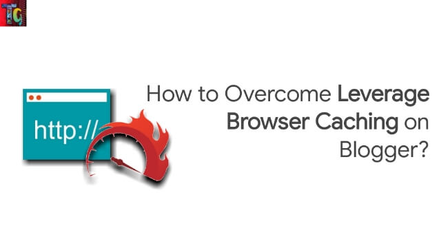 How to Overcome Leverage Browser Caching on Blogger?