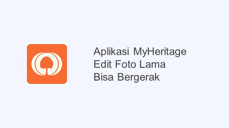 aplikasi myheritage edit foto bisa bergerak