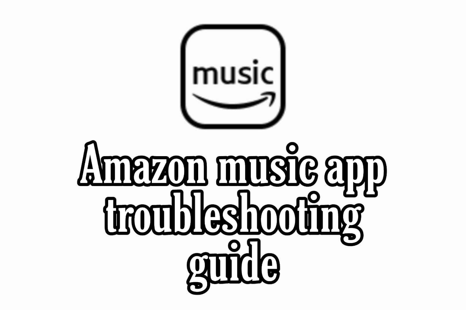 Amazon music app troubleshooting