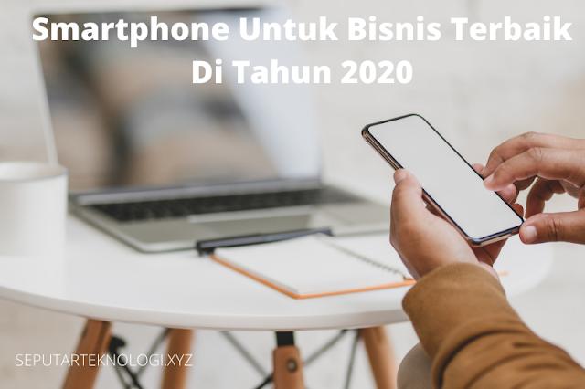 Smartphone Untuk Bisnis Terbaik Di Tahun 2020
