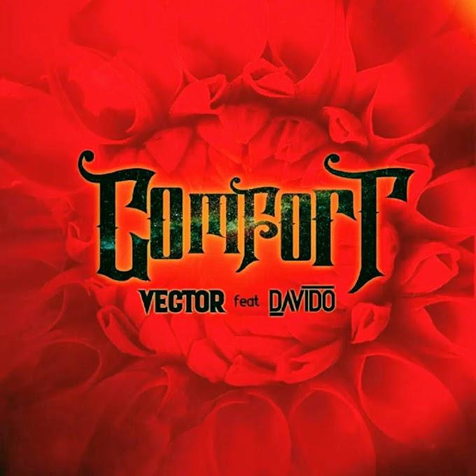 New Music:-Vector ft Davido-Comfortable
