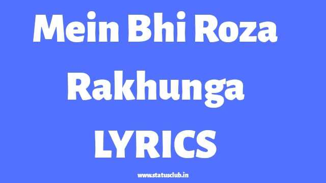 main-bhi-roza-rakhunga-full-lyrics.