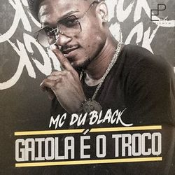 Gaiola É o Troco - MC Dú Black Mp3