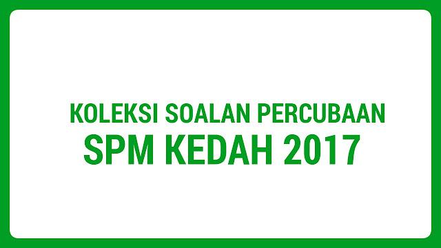 Koleksi Soalan Percubaan SPM Kedah 2017