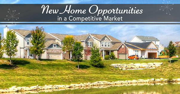 New Home Opportuities in a Competitive Market