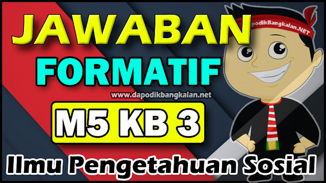 Jawaban Soal FORMATIF M5 KB3 IPS