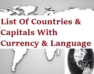 List Of Countries & Capitals With Currency & Language