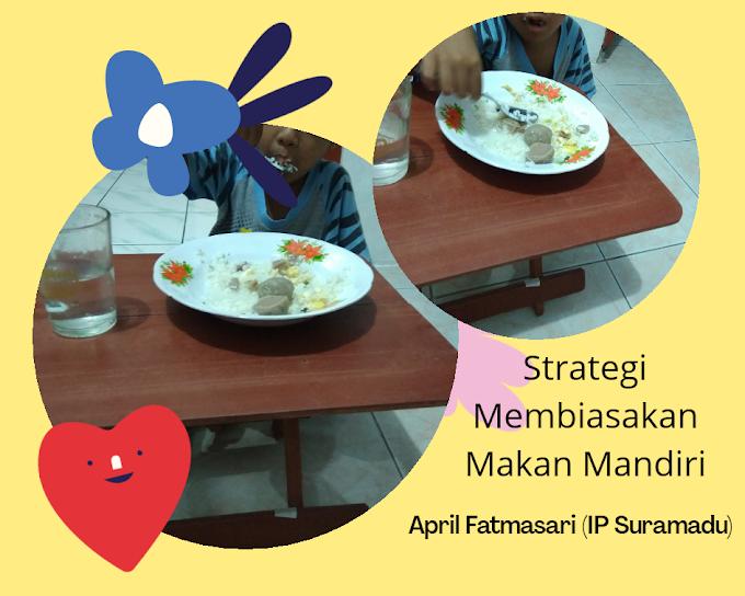 Strategi Membiasakan Makan Mandiri (Kemandirian Anak Hari ke-5)
