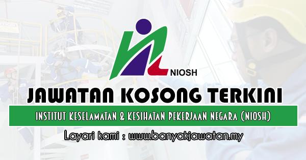 Jawatan Kosong 2019 di Institut Keselamatan & Kesihatan Pekerjaan Negara (NIOSH)
