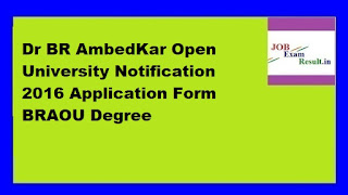 Dr BR AmbedKar Open University Notification 2016 Application Form BRAOU Degree
