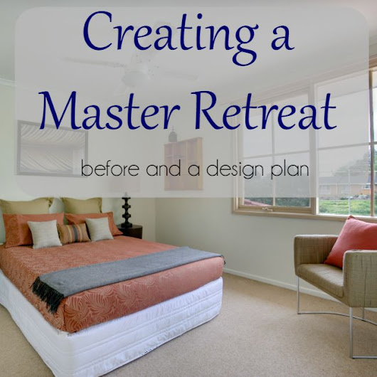 Creating a Master Bedroom Retreat {before & design plan}