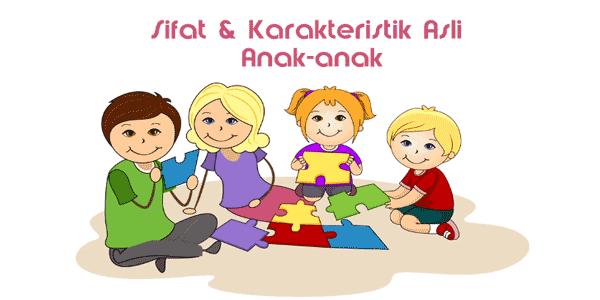sifat dan karakteristik asli anak-anak