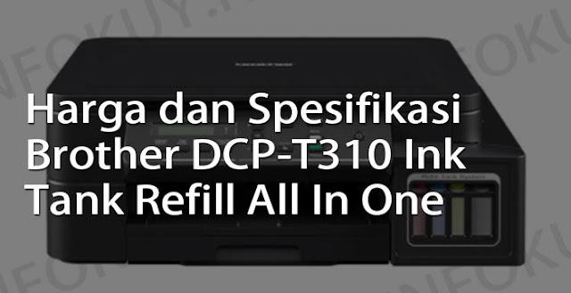 harga dan spesifikasi printer brother dcp-t310 ink tank refill all in one