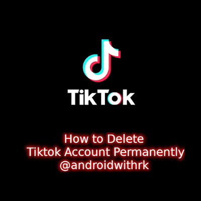 How to Delete Tiktok Account Permanently-androidwithrk