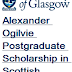 Alexander Ogilvie Postgraduate Scholarship in Scottish History, UK 2018