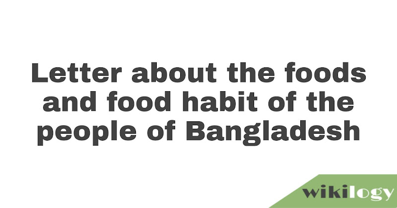 Letter about the foods and food habit of the people of Bangladesh
