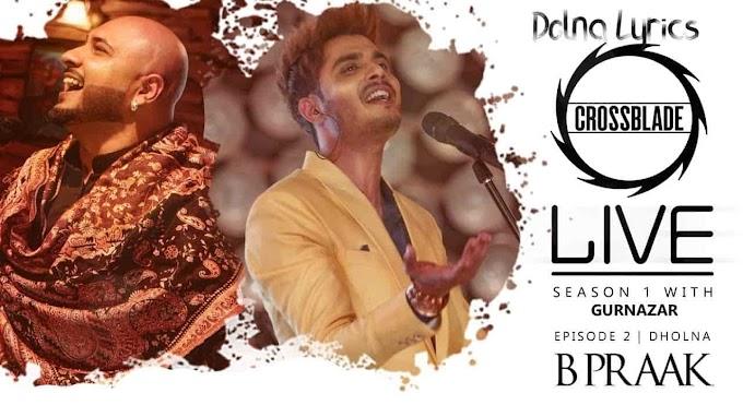 Dholna Lyrics By B Praak, Gurnazar | Crossblade Live | Robby Singh