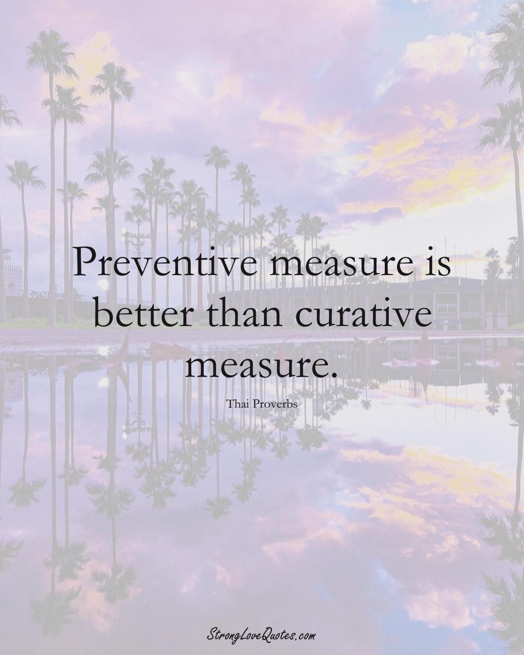 Preventive measure is better than curative measure. (Thai Sayings);  #AsianSayings