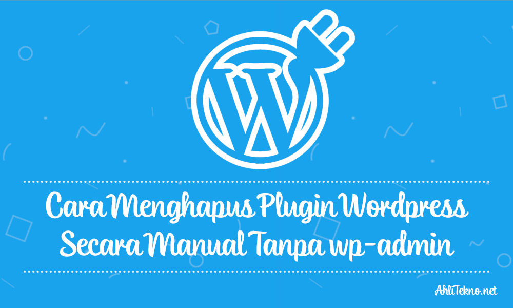 Cara Manual Menghapus Plugin Wordpress Tanpa wp-admin