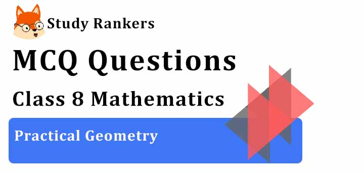 MCQ Questions for Class 8 Maths: Ch 4 Practical Geometry