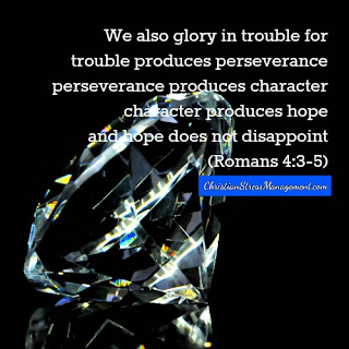 I also glory in trouble because trouble produces perseverance,  perseverance produces character, character produces hope and hope does not disappoint. (Adapted Romans 4:3-5)