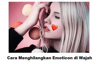 cara menghilangkan emoticon di foto wajah