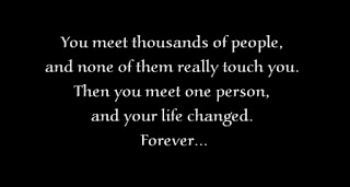 You meet thousands of people, and none of them really touch you. Then you meet one person, and your life changed. Forever...