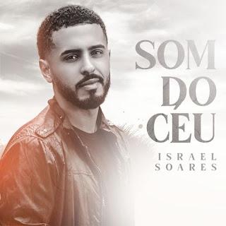 Baixar Música Gospel Som Do Céu - Israel Soares Mp3